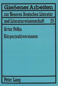 Koerper(sub)Versionen: Zum Koerperdiskurs in Theatertexten Von Elfriede Jelinek Und Werner Schwab