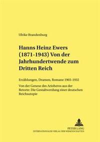 Hanns Heinz Ewers (1871-1943)- Von Der Jahrhundertwende Zum Dritten Reich: Erzaehlungen, Dramen, Romane 1903-1932 - Von Der Genese Des Arioheros Aus D