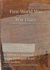 47 DIVISION Divisional Troops 238 Brigade Royal Field Artillery : 1 March 1915 - 21 January 1917 (First World War, War Diary, WO95/2718/1)