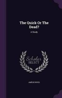 The Quick or the Dead?