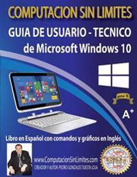 Guia de Usuario-Tecnico de Microsoft Windows 10: Computacion Sin Limites