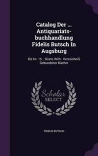 Catalog Der ... Antiquariats-Buchhandlung Fidelis Butsch in Augsburg