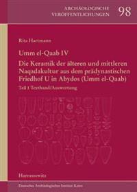 Umm El-Qaab IV. Die Keramik Der Fruhen Und Mittleren Naqadakultur Aus Dem Pradynastischen Friedhof U in Abydos (Umm El-Qaab): IV.1 Textband/Auswertung