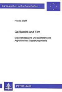 Geraeusche Und Film: Materialbezogene Und Darstellerische Aspekte Eines Gestaltungsmittels