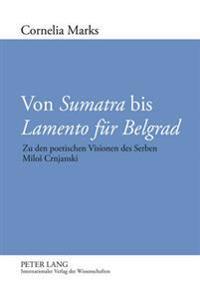 Von Sumatra Bis Lamento Fuer Belgrad: Zu Den Poetischen Visionen Des Serben Milos Crnjanski