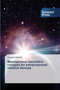 Macroporous Monolithic Cryogels for Extracorporeal Medical Devices