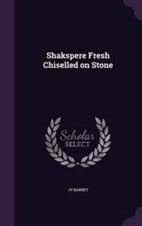 Shakspere Fresh Chiselled on Stone