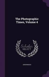The Photographic Times, Volume 4