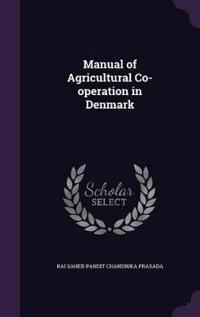 Manual of Agricultural Co-Operation in Denmark