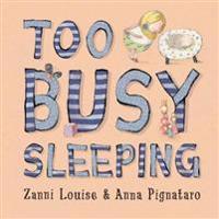 Too Busy Sleeping