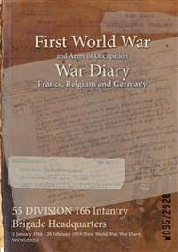 55 DIVISION 166 Infantry Brigade Headquarters : 3 January 1916 - 28 February 1919 (First World War, War Diary, WO95/2928)