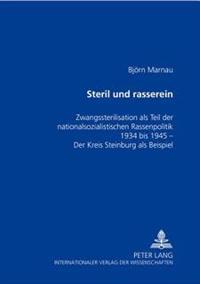 Steril Und Rasserein: Zwangssterilisation ALS Teil Der Nationalsozialistischen Rassenpolitik 1934 Bis 1945- Der Kreis Steinburg ALS Beispiel