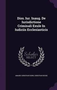 Diss. Iur. Inaug. de Iurisdictione Criminali Exule in Iudiciis Ecclesiasticis