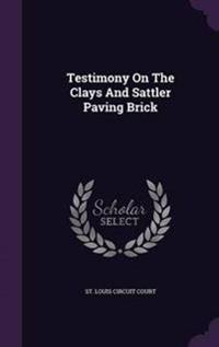 Testimony on the Clays and Sattler Paving Brick