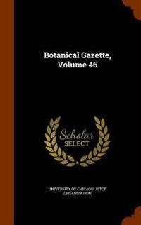 Botanical Gazette, Volume 46