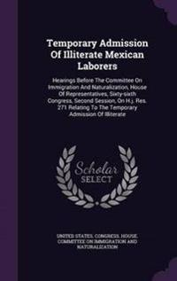 Temporary Admission of Illiterate Mexican Laborers