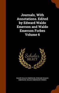 Journals, with Annotations. Edited by Edward Waldo Emerson and Waldo Emerson Forbes Volume 6