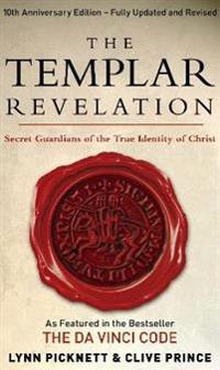 Templar revelation - secret guardians of the true identity of christ