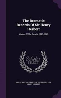 The Dramatic Records of Sir Henry Herbert