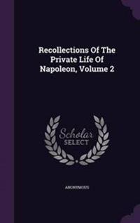 Recollections of the Private Life of Napoleon, Volume 2