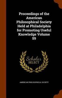 Proceedings of the American Philosophical Society Held at Philadelphia for Promoting Useful Knowledge Volume 59