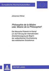 Philosophie de La Misere Oder Misere de La Philosophie?: Die Marxsche Polemik Im Kampf Um Die Fuehrung Der Internationalen Arbeiterbewegung ALS Beginn