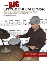 The Big Little Drum Book: Contemporary Concepts for the Modern Drummer