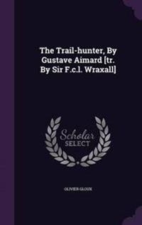 The Trail-Hunter, by Gustave Aimard [Tr. by Sir F.C.L. Wraxall]