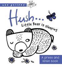 Hush ... Little Bear Is Sleeping: A Press and Listen Book