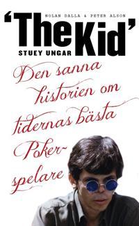 """Stuey """"The Kid"""" Ungar : den sanna historien om tidernas bästa pokerspelare"""