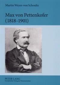 Max Von Pettenkofer (1818-1901): Die Entstehung Der Modernen Hygiene Aus Den Empirischen Studien Menschlicher Lebensgrundlagen