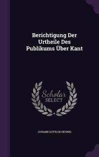 Berichtigung Der Urtheile Des Publikums Uber Kant