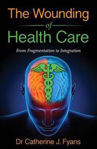 The Wounding of Health Care: From Fragmentation to Integration