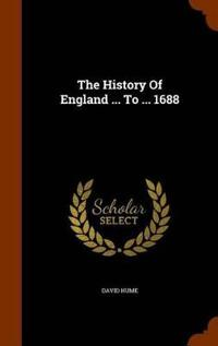 The History of England ... to ... 1688