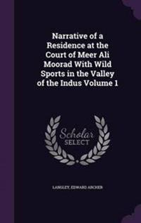 Narrative of a Residence at the Court of Meer Ali Moorad with Wild Sports in the Valley of the Indus Volume 1