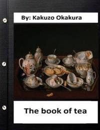 The Book of Tea by Kakuzo Okakura (World's Classics)
