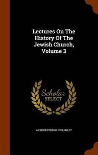 Lectures on the History of the Jewish Church, Volume 3