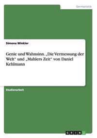 """Genie Und Wahnsinn. """"Die Vermessung Der Welt Und """"Mahlers Zeit Von Daniel Kehlmann"""