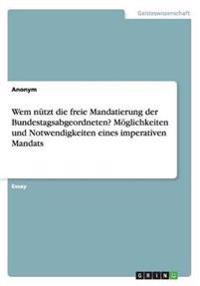 Wem Nutzt Die Freie Mandatierung Der Bundestagsabgeordneten? Moglichkeiten Und Notwendigkeiten Eines Imperativen Mandats