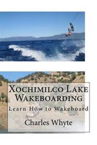 Xochimilco Lake Wakeboarding: Learn How to Wakeboard