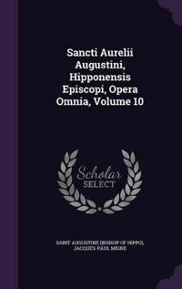 Sancti Aurelii Augustini, Hipponensis Episcopi, Opera Omnia, Volume 10
