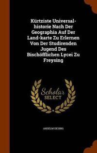 Kurtziste Universal-Historie Nach Der Geographia Auf Der Land-Karte Zu Erlernen Von Der Studirenden Jugend Des Bischofflichen Lycei Zu Freysing