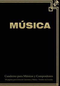 Cuaderno Para Musicos y Compositores de 160 Paginas Para Letras de Canciones y Musica. Version Con Acordes: Cuaderno de 17.78 X 25.4 CM Con Tapa En Ne