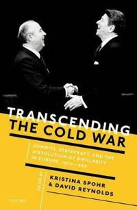 Transcending the Cold War: Summits, Statecraft, and the Dissolution of Bipolarity in Europe, 1970-1990