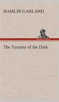 The Tyranny of the Dark