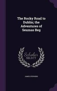 The Rocky Road to Dublin; The Adventures of Seumas Beg