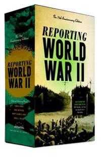 Reporting World War II: The 75th Anniversary Edition: American Journalism 1938-1946