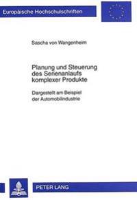 Planung Und Steuerung Des Serienanlaufs Kompleser Produkte: Dargestellt Am Beispiel Der Automobilindustrie