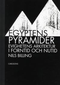 Egyptens pyramider : evighetens arkitektur i forntid och nutid