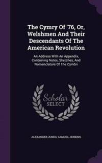 The Cymry of '76, Or, Welshmen and Their Descendants of the American Revolution